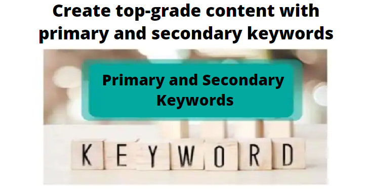 Create top-grade content with primary and secondary keywords