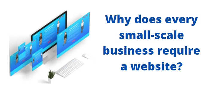 Why does every small-scale business require a website